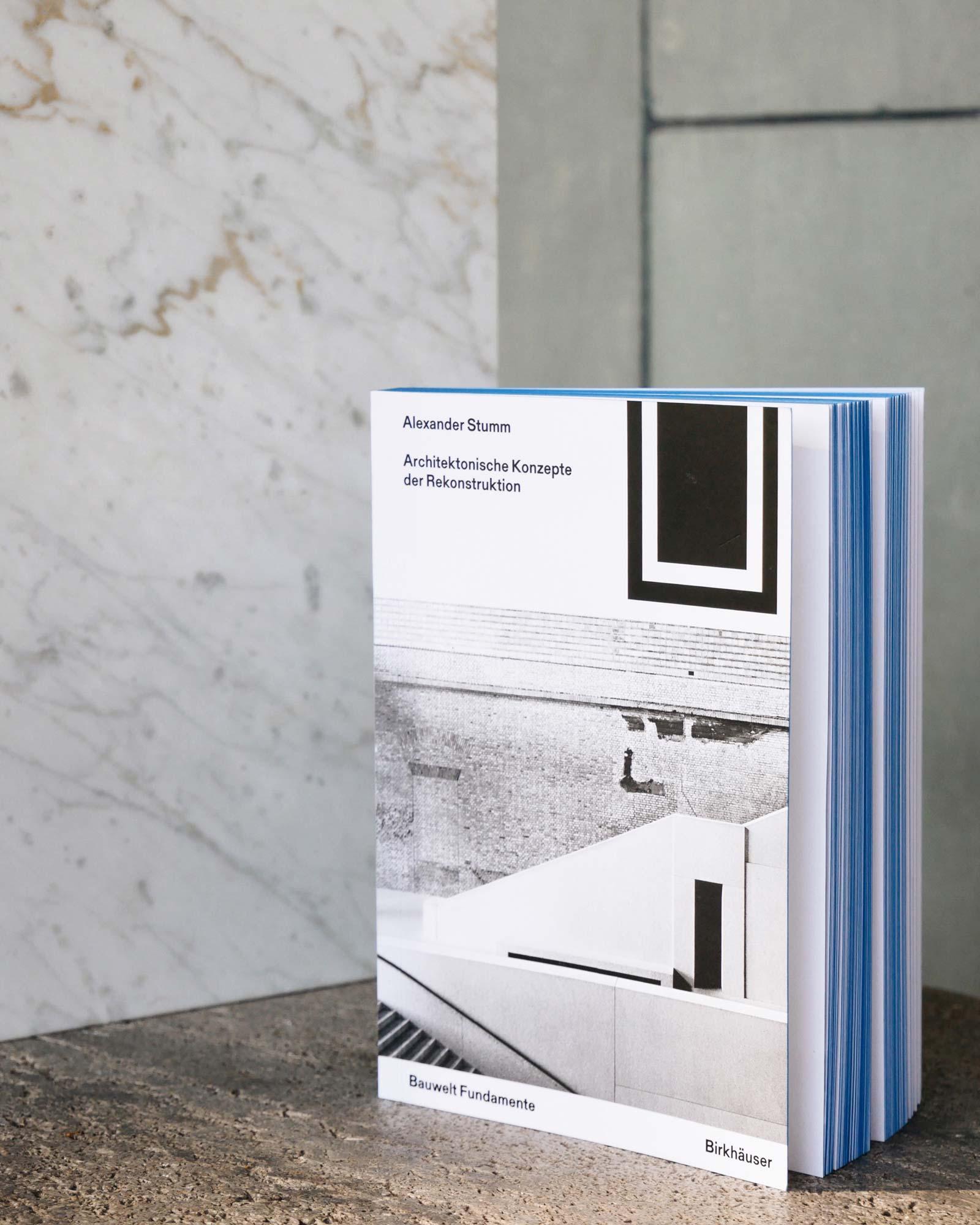 Architektonische Konzepte der Rekonstruktion Alexander Stumm Bauwelt Fundamente